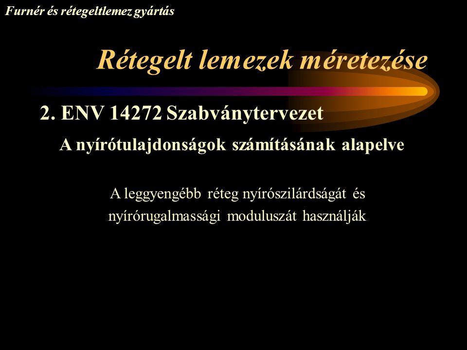 Rétegelt lemezek méretezése Furnér és rétegeltlemez gyártás 2. ENV 14272 Szabványtervezet A nyírótulajdonságok számításának alapelve A leggyengébb rét