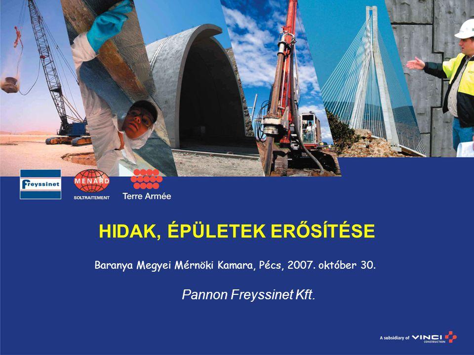 HIDAK, ÉPÜLETEK ERŐSÍTÉSE Pannon Freyssinet Kft.Baranya Megyei Mérnöki Kamara, Pécs, 2007.