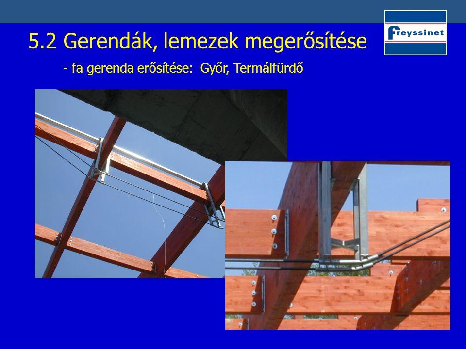 5.2 Gerendák, lemezek megerősítése - fa gerenda erősítése: Győr, Termálfürdő