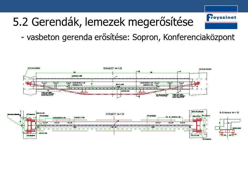 5.2 Gerendák, lemezek megerősítése - vasbeton gerenda erősítése: Sopron, Konferenciaközpont