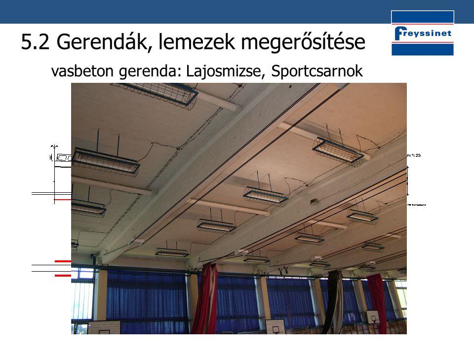 5.2 Gerendák, lemezek megerősítése - vasbeton gerenda: Lajosmizse, Sportcsarnok
