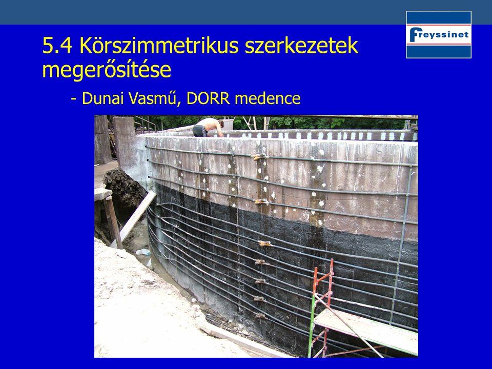 5.4 Körszimmetrikus szerkezetek megerősítése - Dunai Vasmű, DORR medence