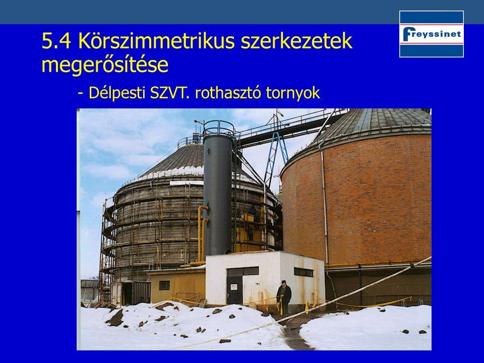 5.4 Körszimmetrikus szerkezetek megerősítése - Délpesti SZVT. rothasztó tornyok