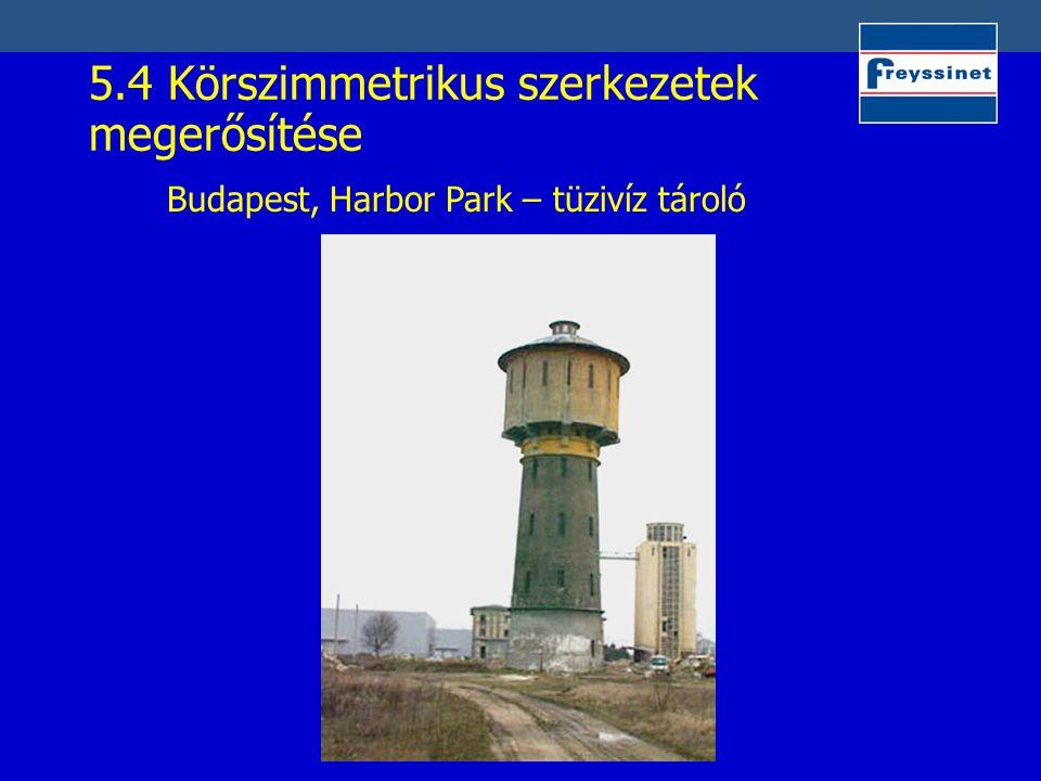 5.4 Körszimmetrikus szerkezetek megerősítése Budapest, Harbor Park – tüzivíz tároló