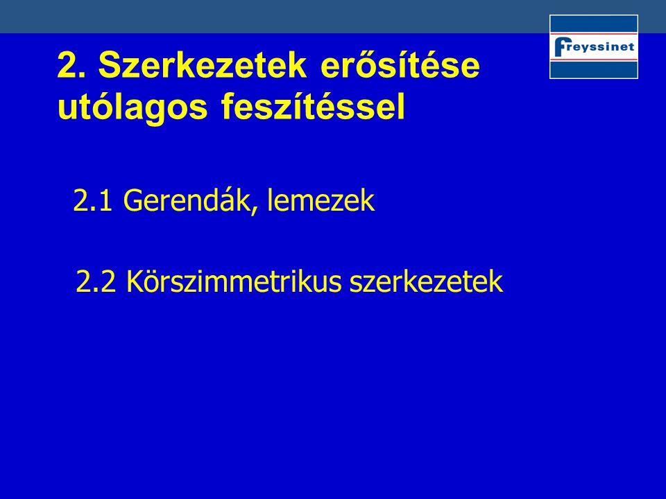 2. Szerkezetek erősítése utólagos feszítéssel 2.1 Gerendák, lemezek 2.2 Körszimmetrikus szerkezetek