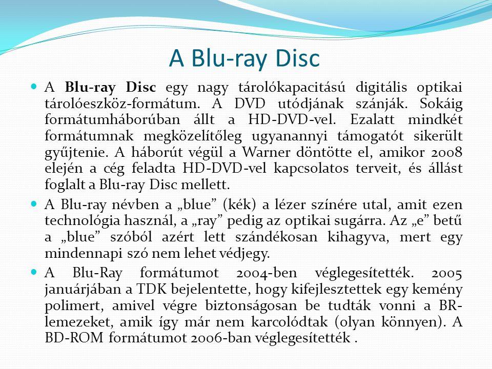 A Blu-ray Disc  A Blu-ray Disc egy nagy tárolókapacitású digitális optikai tárolóeszköz-formátum. A DVD utódjának szánják. Sokáig formátumháborúban á