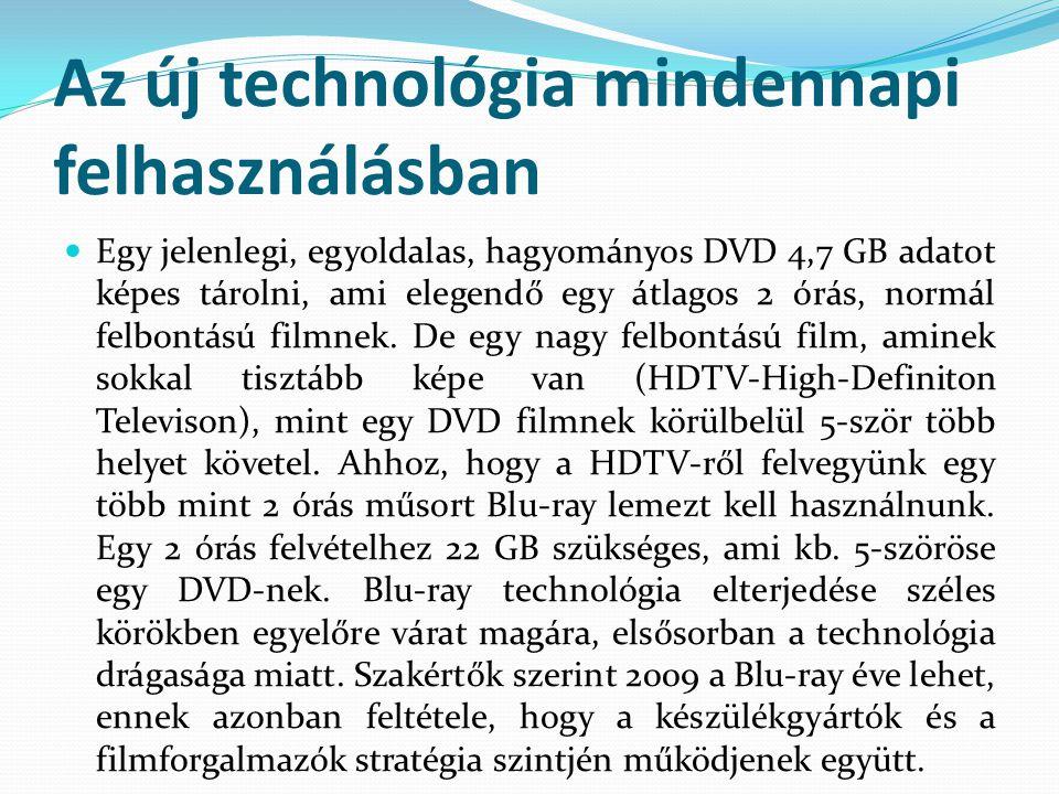 Az új technológia mindennapi felhasználásban  Egy jelenlegi, egyoldalas, hagyományos DVD 4,7 GB adatot képes tárolni, ami elegendő egy átlagos 2 órás