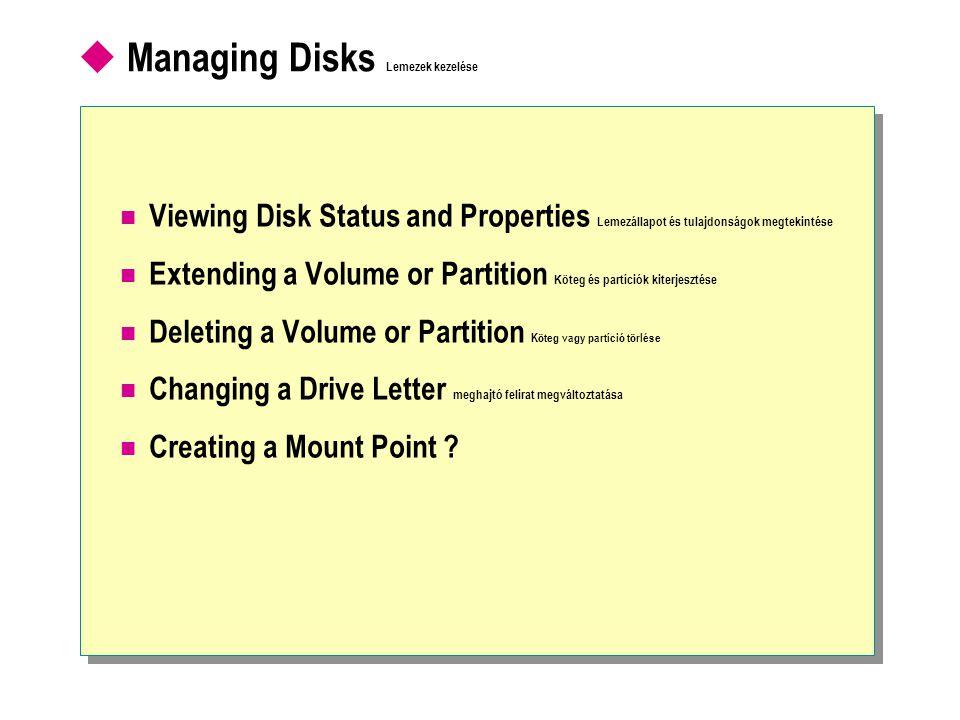  Managing Disks Lemezek kezelése  Viewing Disk Status and Properties Lemezállapot és tulajdonságok megtekintése  Extending a Volume or Partition Köteg és partíciók kiterjesztése  Deleting a Volume or Partition Köteg vagy partíció törlése  Changing a Drive Letter meghajtó felirat megváltoztatása  Creating a Mount Point