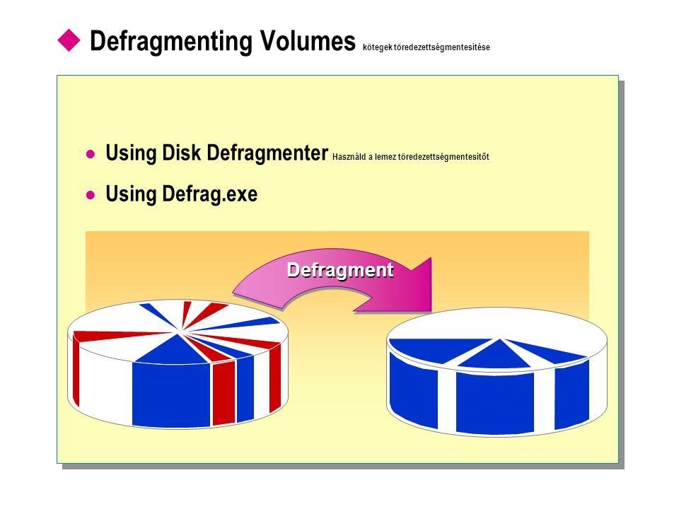  Defragmenting Volumes kötegek töredezettségmentesítése  Using Disk Defragmenter Használd a lemez töredezettségmentesítőt  Using Defrag.exe Defragment