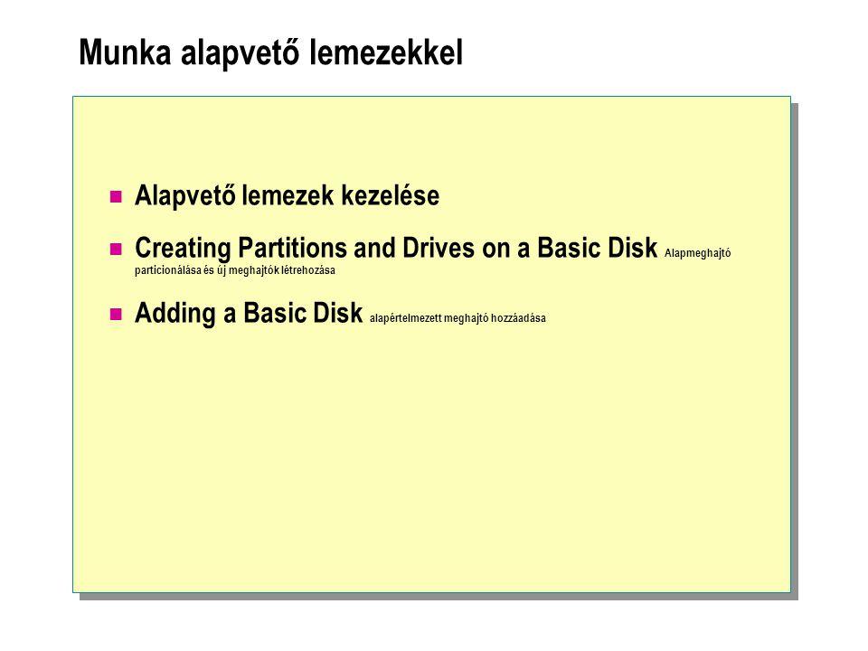 Munka alapvető lemezekkel  Alapvető lemezek kezelése  Creating Partitions and Drives on a Basic Disk Alapmeghajtó particionálása és új meghajtók létrehozása  Adding a Basic Disk alapértelmezett meghajtó hozzáadása