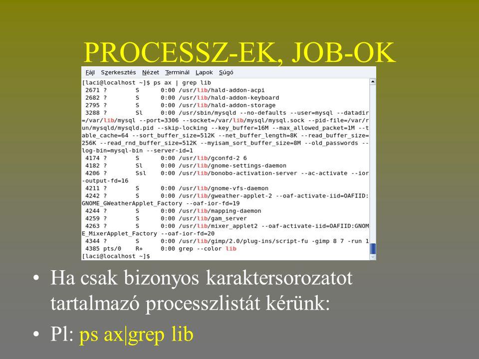 PROCESSZ-EK, JOB-OK •Ha csak bizonyos karaktersorozatot tartalmazó processzlistát kérünk: •Pl: ps ax|grep lib