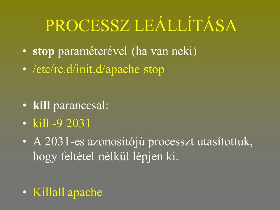 PROCESSZ LEÁLLÍTÁSA •stop paraméterével (ha van neki) •/etc/rc.d/init.d/apache stop •kill paranccsal: •kill -9 2031 •A 2031-es azonosítójú processzt u