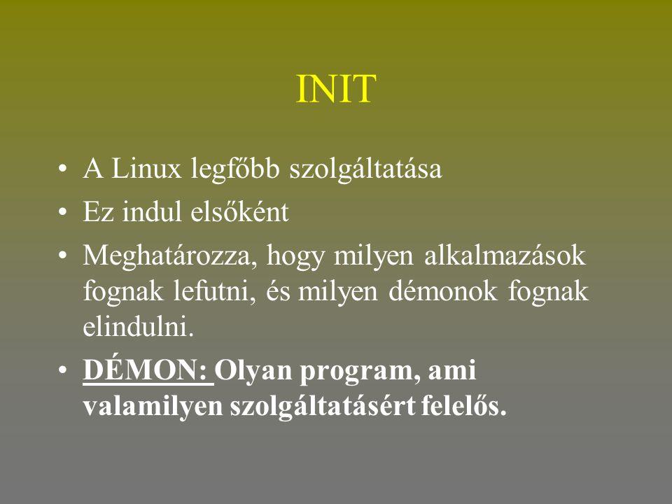 INIT •A Linux legfőbb szolgáltatása •Ez indul elsőként •Meghatározza, hogy milyen alkalmazások fognak lefutni, és milyen démonok fognak elindulni. •DÉ