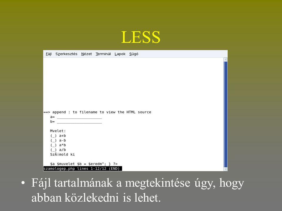 LESS •Fájl tartalmának a megtekintése úgy, hogy abban közlekedni is lehet.
