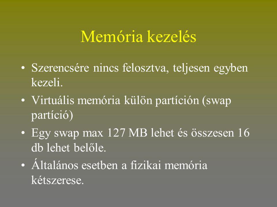 Memória kezelés •Szerencsére nincs felosztva, teljesen egyben kezeli. •Virtuális memória külön partíción (swap partíció) •Egy swap max 127 MB lehet és