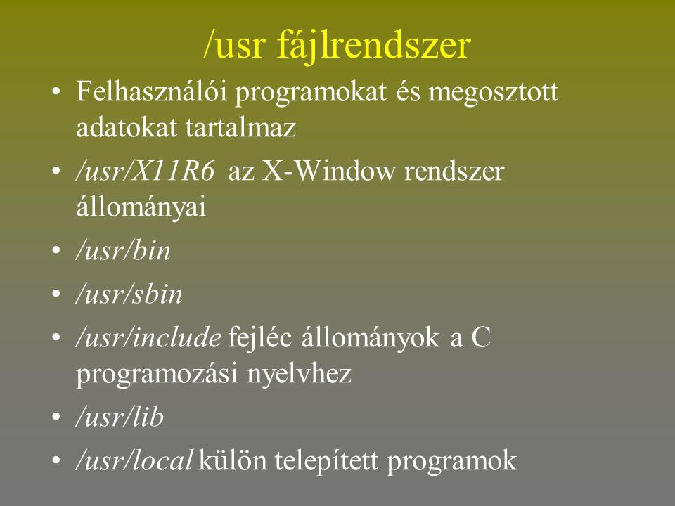 /usr fájlrendszer •Felhasználói programokat és megosztott adatokat tartalmaz •/usr/X11R6 az X-Window rendszer állományai •/usr/bin •/usr/sbin •/usr/in