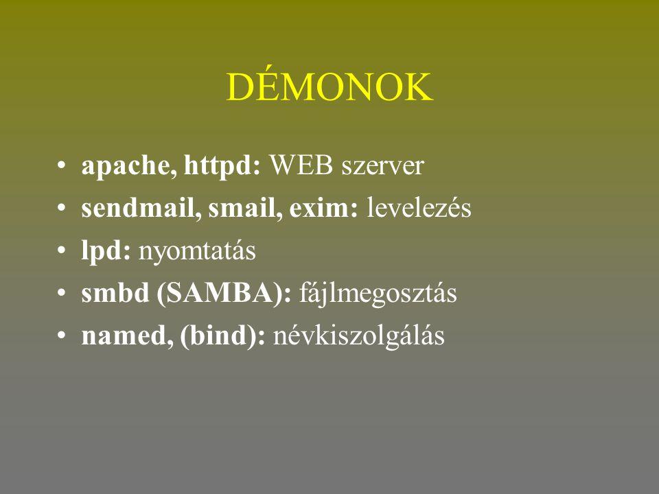 DÉMONOK •apache, httpd: WEB szerver •sendmail, smail, exim: levelezés •lpd: nyomtatás •smbd (SAMBA): fájlmegosztás •named, (bind): névkiszolgálás
