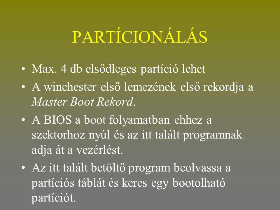 PARTÍCIONÁLÁS •Max. 4 db elsődleges partíció lehet •A winchester első lemezének első rekordja a Master Boot Rekord. •A BIOS a boot folyamatban ehhez a