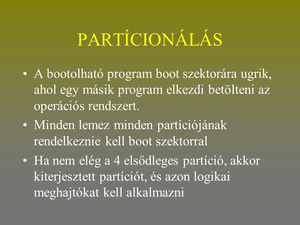 PARTÍCIONÁLÁS •A bootolható program boot szektorára ugrik, ahol egy másik program elkezdi betölteni az operációs rendszert. •Minden lemez minden partí