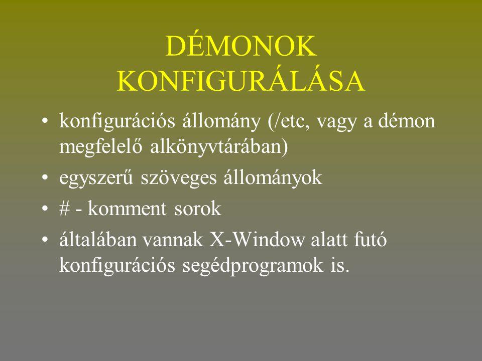 DÉMONOK KONFIGURÁLÁSA •konfigurációs állomány (/etc, vagy a démon megfelelő alkönyvtárában) •egyszerű szöveges állományok •# - komment sorok •általába