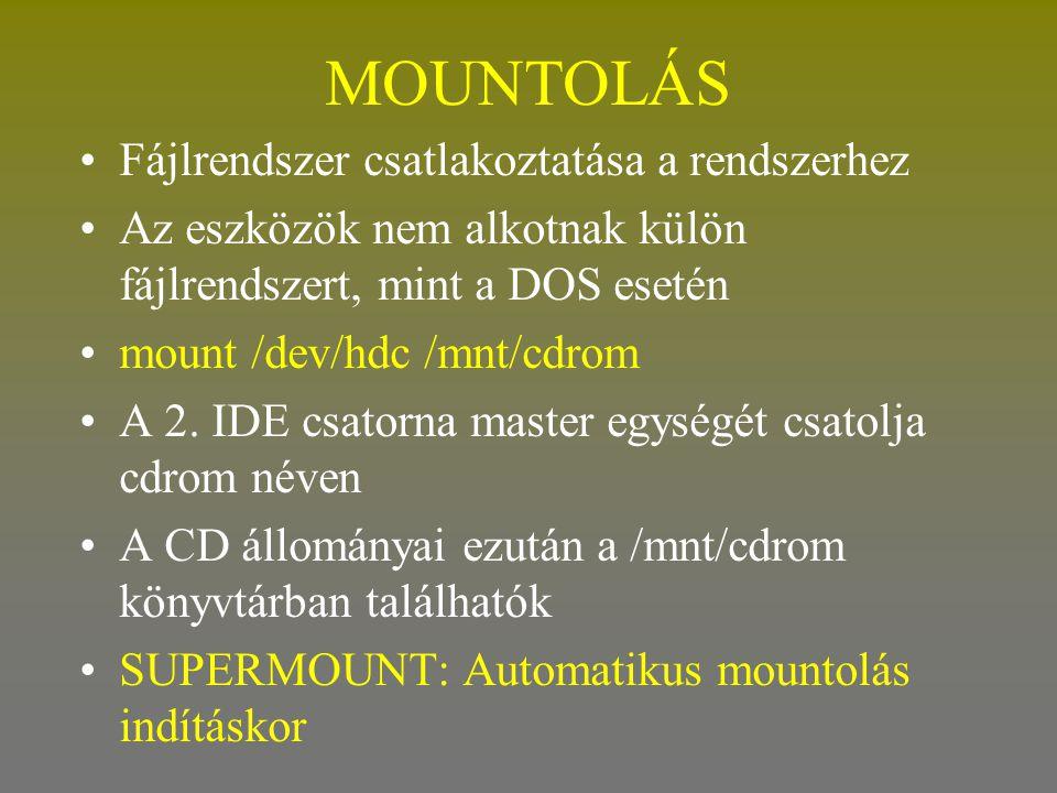 MOUNTOLÁS •Fájlrendszer csatlakoztatása a rendszerhez •Az eszközök nem alkotnak külön fájlrendszert, mint a DOS esetén •mount /dev/hdc /mnt/cdrom •A 2