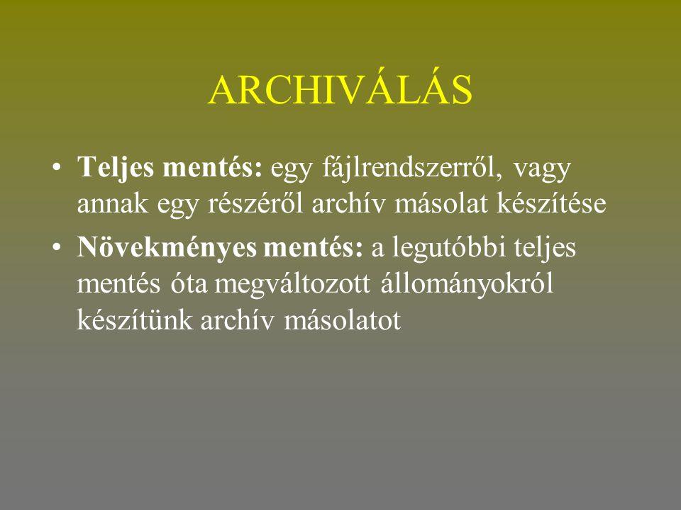 ARCHIVÁLÁS •Teljes mentés: egy fájlrendszerről, vagy annak egy részéről archív másolat készítése •Növekményes mentés: a legutóbbi teljes mentés óta me