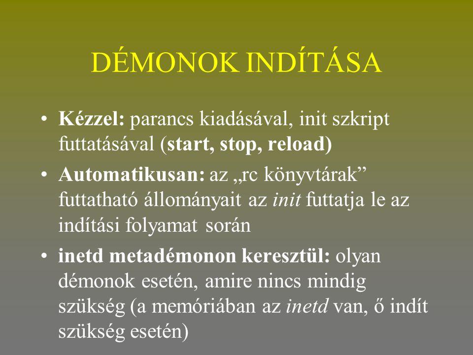 Időzített parancsvégrehajtás •A futtatandó parancsok a /etc/crontab állományban vannak •a megvalósításért a crond démon felel