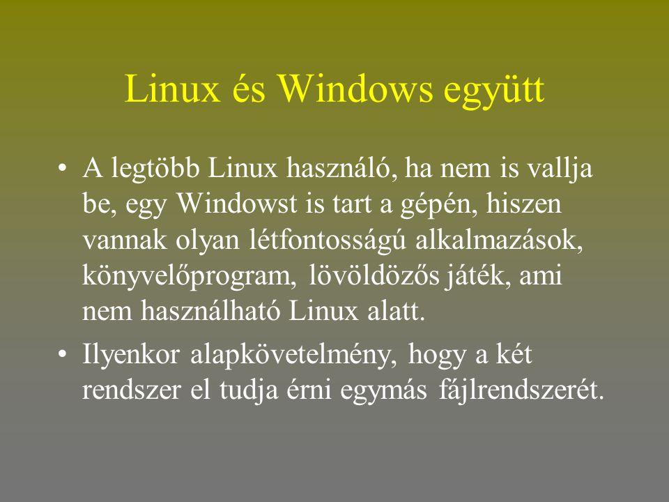 Linux és Windows együtt •A legtöbb Linux használó, ha nem is vallja be, egy Windowst is tart a gépén, hiszen vannak olyan létfontosságú alkalmazások,