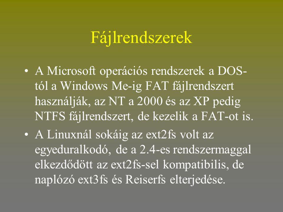 Fájlrendszerek •A Microsoft operációs rendszerek a DOS- tól a Windows Me-ig FAT fájlrendszert használják, az NT a 2000 és az XP pedig NTFS fájlrendsze