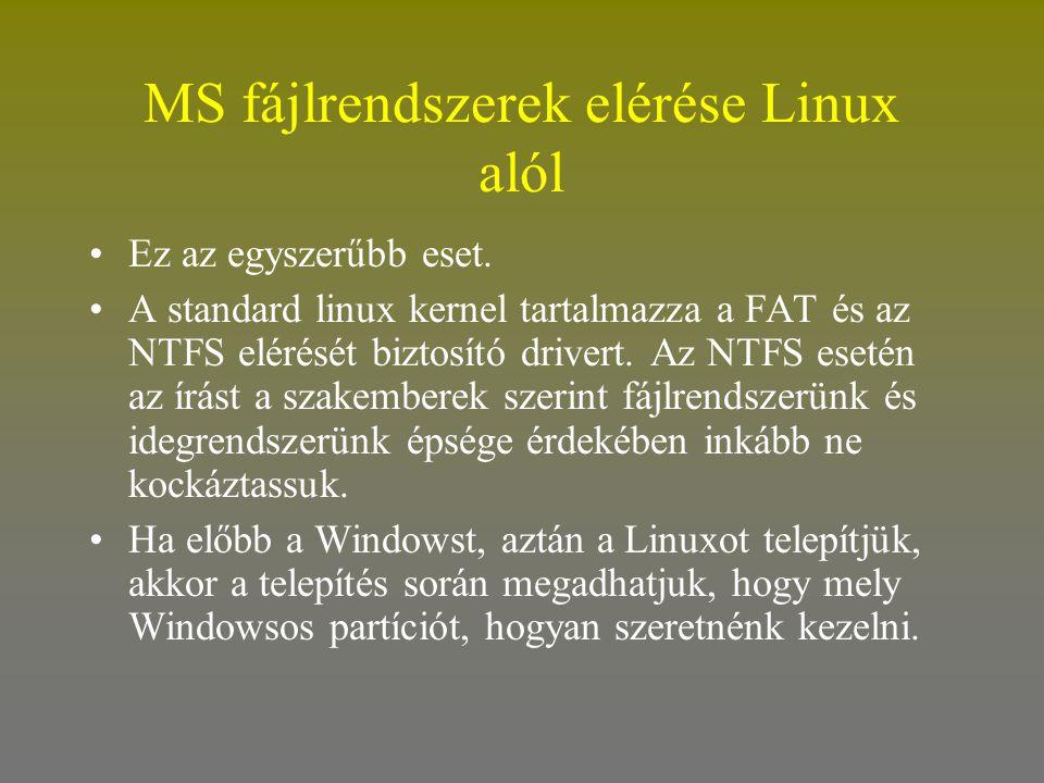 MS fájlrendszerek elérése Linux alól •Ez az egyszerűbb eset. •A standard linux kernel tartalmazza a FAT és az NTFS elérését biztosító drivert. Az NTFS