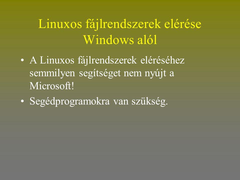 Linuxos fájlrendszerek elérése Windows alól •A Linuxos fájlrendszerek eléréséhez semmilyen segítséget nem nyújt a Microsoft! •Segédprogramokra van szü
