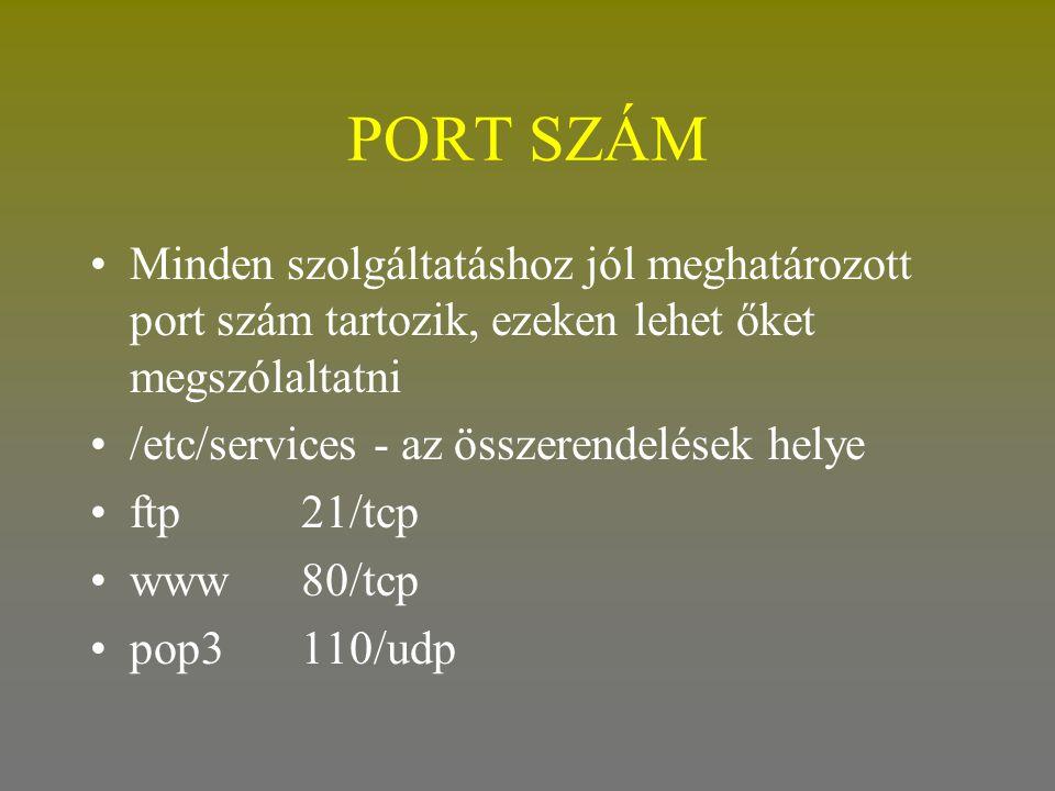 PORT SZÁM •Minden szolgáltatáshoz jól meghatározott port szám tartozik, ezeken lehet őket megszólaltatni •/etc/services - az összerendelések helye •ft