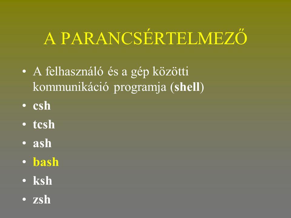 A PARANCSÉRTELMEZŐ •A felhasználó és a gép közötti kommunikáció programja (shell) •csh •tcsh •ash •bash •ksh •zsh