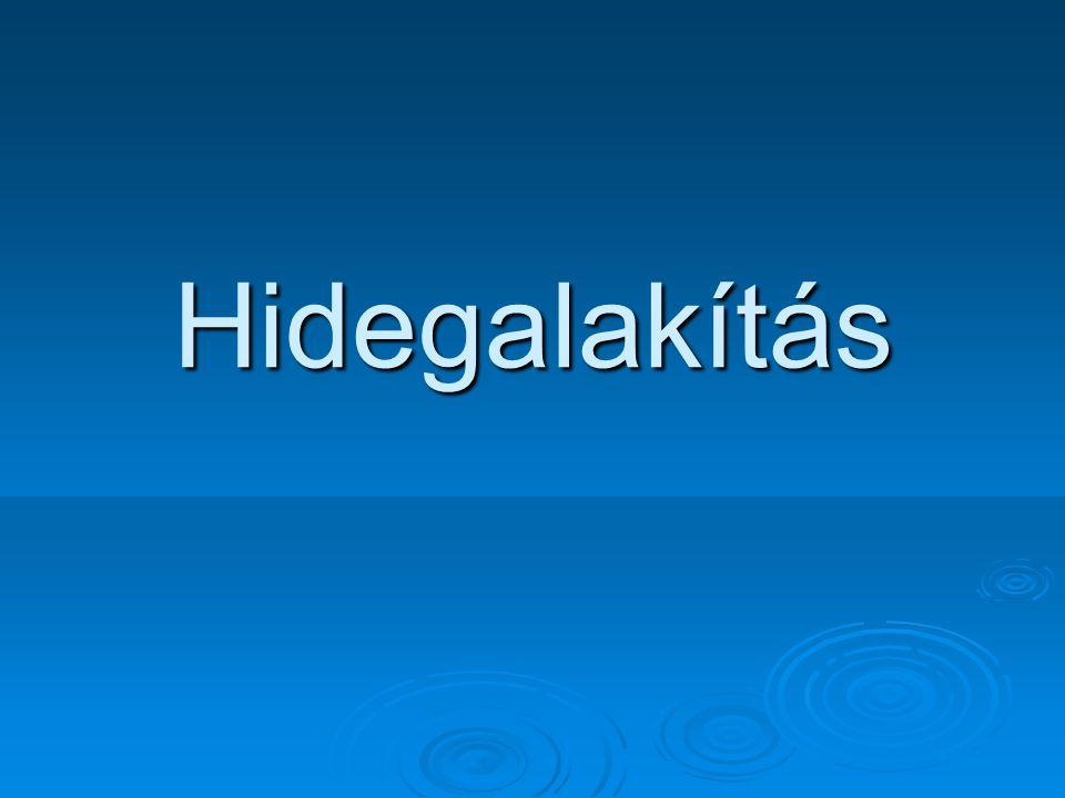 Hidegalakítás jellemzői  Hidegalakításkor a fémet az újrakristályosodási hőmérséklet alatt alakítjuk.