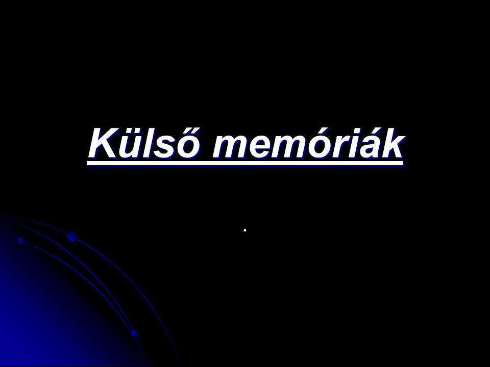 Külső memóriák.