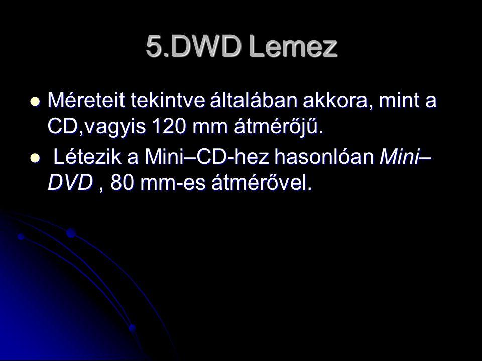 5.DWD Lemez  Méreteit tekintve általában akkora, mint a CD,vagyis 120 mm átmérőjű.  Létezik a Mini–CD-hez hasonlóan Mini– DVD, 80 mm-es átmérővel.