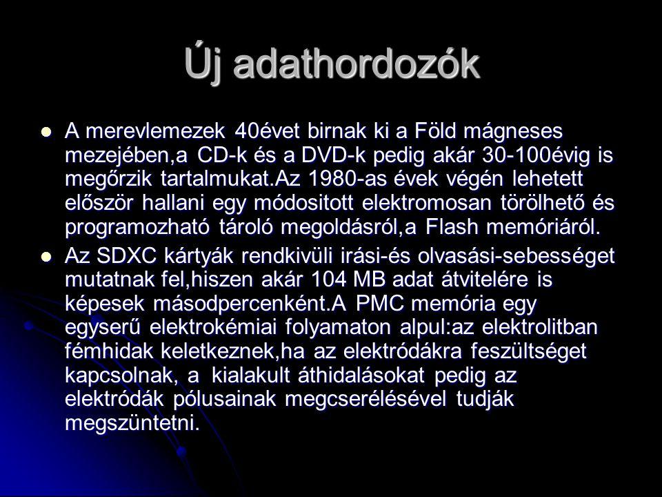 Új adathordozók  A merevlemezek 40évet birnak ki a Föld mágneses mezejében,a CD-k és a DVD-k pedig akár 30-100évig is megőrzik tartalmukat.Az 1980-as évek végén lehetett először hallani egy módositott elektromosan törölhető és programozható tároló megoldásról,a Flash memóriáról.