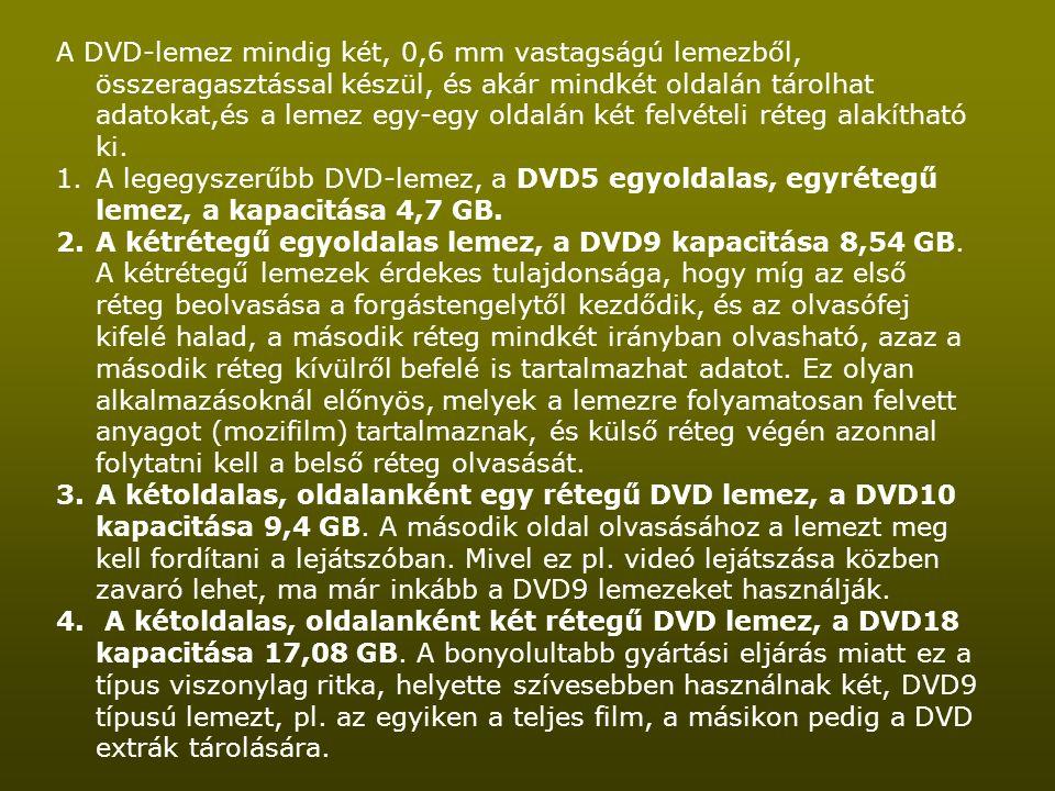 A DVD-lemez mindig két, 0,6 mm vastagságú lemezből, összeragasztással készül, és akár mindkét oldalán tárolhat adatokat,és a lemez egy-egy oldalán két