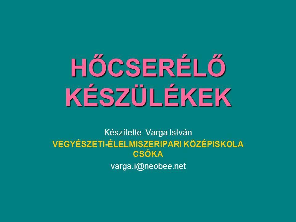 HŐCSERÉLŐ KÉSZÜLÉKEK Készítette: Varga István VEGYÉSZETI-ÉLELMISZERIPARI KÖZÉPISKOLA CSÓKA varga.i@neobee.net