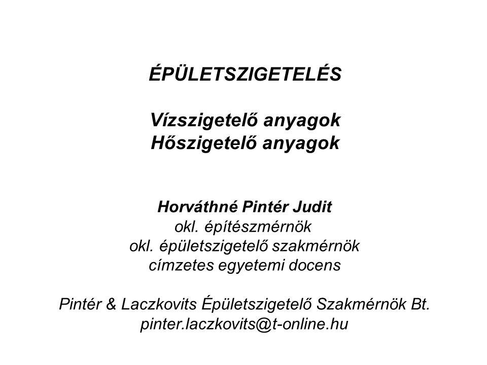 ÉPÜLETSZIGETELÉS Vízszigetelő anyagok Hőszigetelő anyagok Horváthné Pintér Judit okl. építészmérnök okl. épületszigetelő szakmérnök címzetes egyetemi