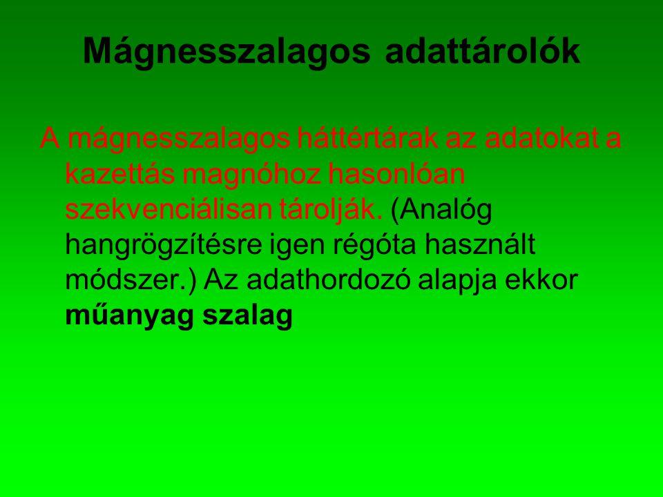 Mágnesszalagos adattárolók A mágnesszalagos háttértárak az adatokat a kazettás magnóhoz hasonlóan szekvenciálisan tárolják. (Analóg hangrögzítésre ige