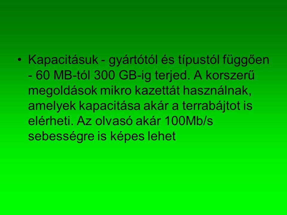 •Kapacitásuk - gyártótól és típustól függően - 60 MB-tól 300 GB-ig terjed. A korszerű megoldások mikro kazettát használnak, amelyek kapacitása akár a