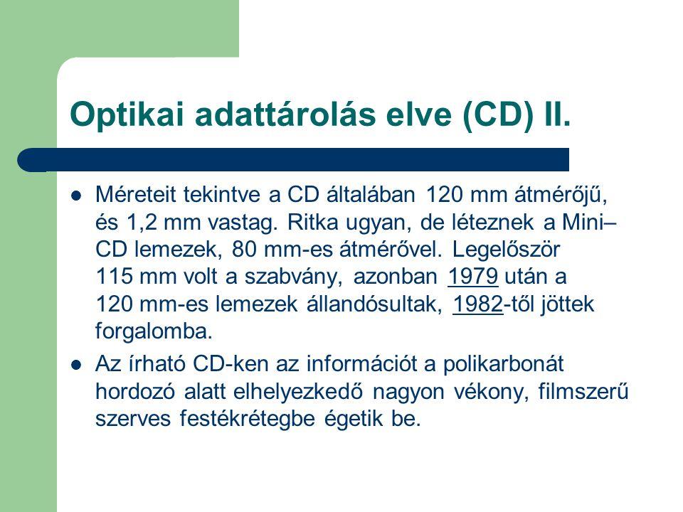 Optikai adattárolás elve (CD) II.  Méreteit tekintve a CD általában 120 mm átmérőjű, és 1,2 mm vastag. Ritka ugyan, de léteznek a Mini– CD lemezek, 8