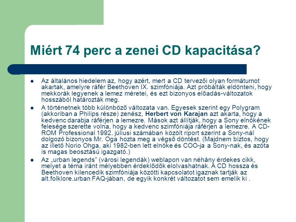 Miért 74 perc a zenei CD kapacitása?  Az általános hiedelem az, hogy azért, mert a CD tervezői olyan formátumot akartak, amelyre ráfér Beethoven IX.