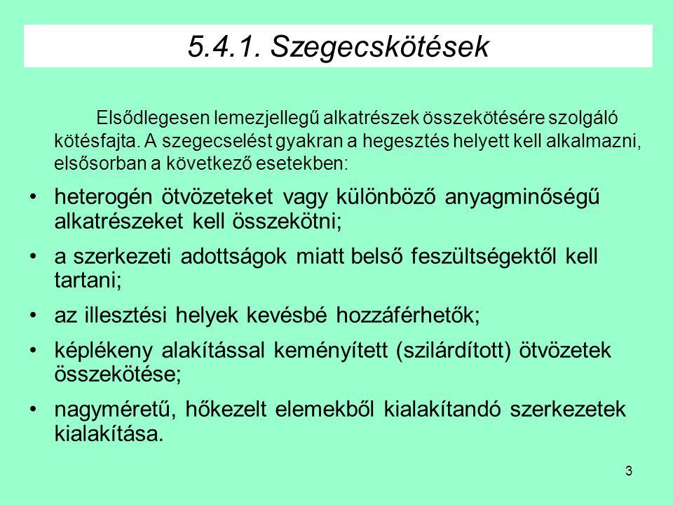 3 5.4.1.Szegecskötések Elsődlegesen lemezjellegű alkatrészek összekötésére szolgáló kötésfajta.