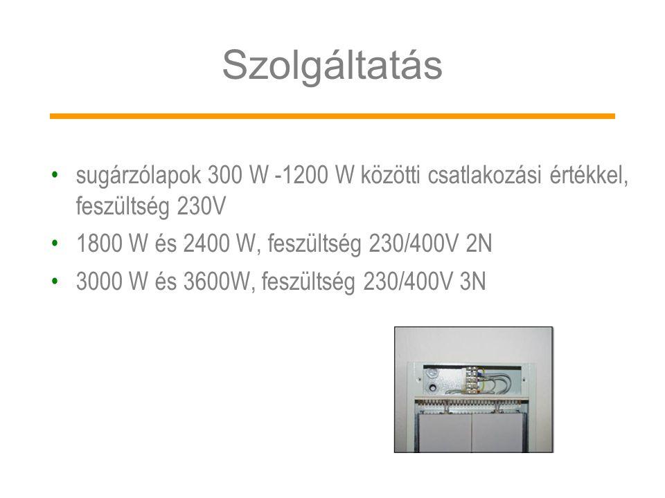 Szolgáltatás •sugárzólapok 300 W -1200 W közötti csatlakozási értékkel, feszültség 230V •1800 W és 2400 W, feszültség 230/400V 2N •3000 W és 3600W, fe
