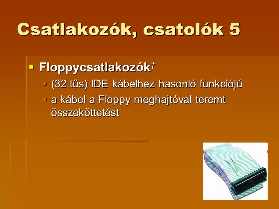 Csatlakozók, csatolók 5  Floppycsatlakozók †  (32 tűs) IDE kábelhez hasonló funkciójú  a kábel a Floppy meghajtóval teremt összeköttetést