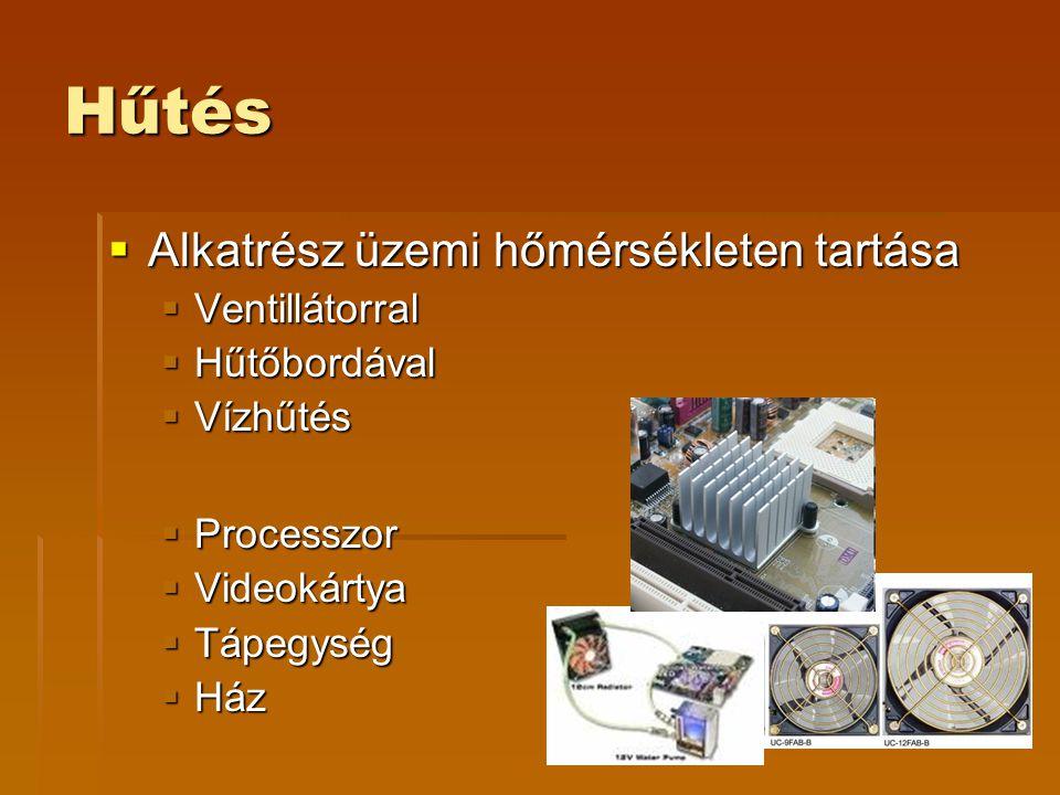 Hűtés  Alkatrész üzemi hőmérsékleten tartása  Ventillátorral  Hűtőbordával  Vízhűtés  Processzor  Videokártya  Tápegység  Ház