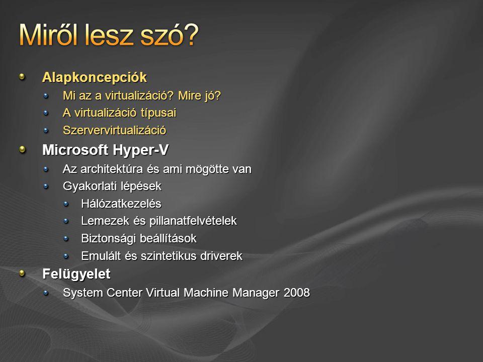 Virtuális megjelenítés Bárhonnan elérhető felhasználói felület Virtuális megjelenítés Bárhonnan elérhető felhasználói felület Virtuális tárolás Hálózati, nem helyhez kötött tárolási megoldások Virtuális tárolás Hálózati, nem helyhez kötött tárolási megoldások Virtuális hálózat Rugalmas, szállítható, központosított hálózat Virtuális hálózat Rugalmas, szállítható, központosított hálózat Virtuális számítógép Az operációs rendszer könnyen mozgatható Virtuális számítógép Az operációs rendszer könnyen mozgatható Virtuális alkalmazások Bármely alkalmazás bármely gépre - bármikor Virtuális alkalmazások Bármely alkalmazás bármely gépre - bármikor A felhasználói felület csak lokálisan érhető el A tárolási megoldás nem mozgatható A hálózat helyhez kötötten van beállítva Az operációs rendszer erősen hardverhez kötött Az alkalmazások adott vasra és operációs rendszerre vannak telepítve Virtualizáció nélkül VirtualizációvalA Microsoft megoldása Infrastruktúra Felügyelet Licencelés Átjárhatóság Támogatás A cél: a rendszer összetevőinek egymástól való izolálása, elszigetelése – könnyebb ezután a komponensek cseréje, mozgatása, bővítése VPN iSCSI VPC TS Softgrid