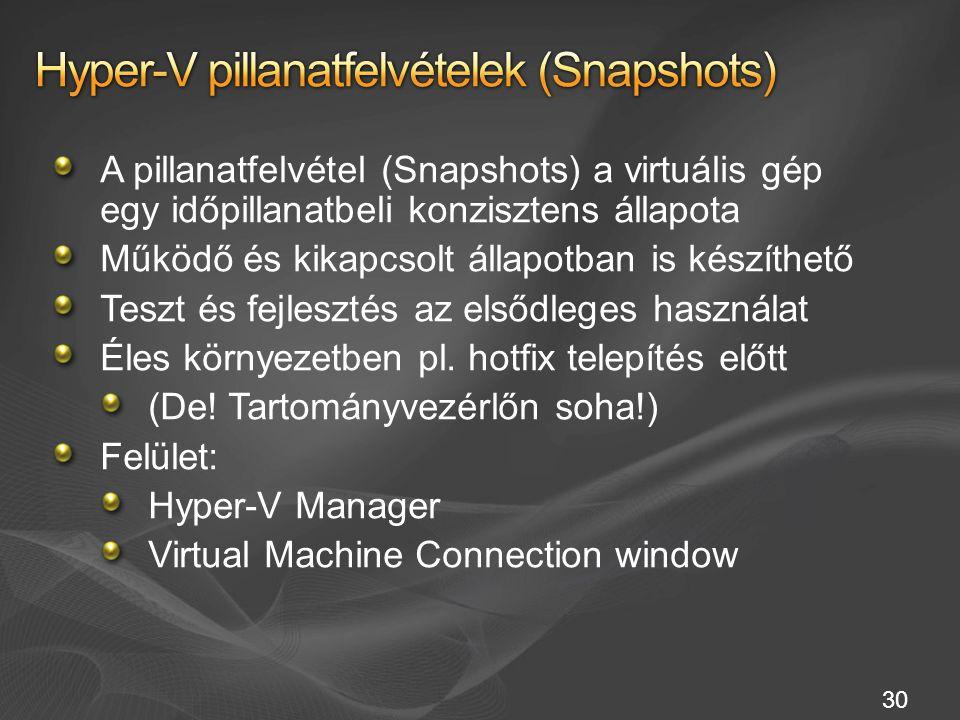 30 A pillanatfelvétel (Snapshots) a virtuális gép egy időpillanatbeli konzisztens állapota Működő és kikapcsolt állapotban is készíthető Teszt és fejlesztés az elsődleges használat Éles környezetben pl.